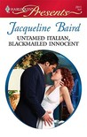 Untamed Italian, Blackmailed Innocent by Jacqueline Baird