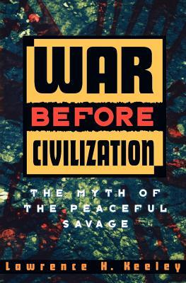 War Before Civilization by Lawrence H. Keeley