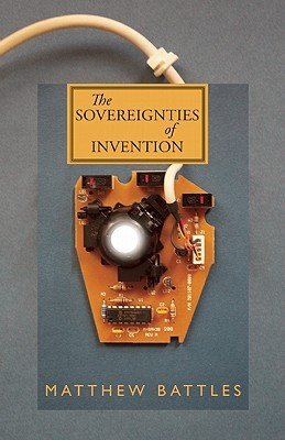 The Sovereignties of Invention by Matthew Battles