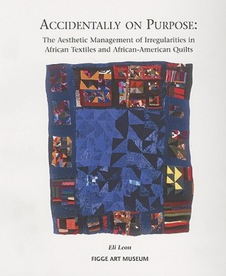 Accidentally on Purpose: The Aesthetic Management of Irregularities in African Textiles and African-American Quilts