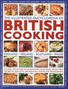 The Illustrated Encyclopedia of British Cooking: England, Ireland, Scotland, Wales: A Classical Collection of 360 Best-Loved Traditional Recipes from the British Isles with 1500 Beautiful Step-By-Step Photographs