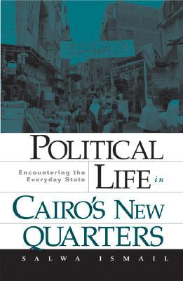 Political Life in Cairo's New Quarters: Encountering the Everyday State