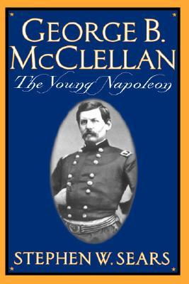 George B. McClellan by Stephen W. Sears