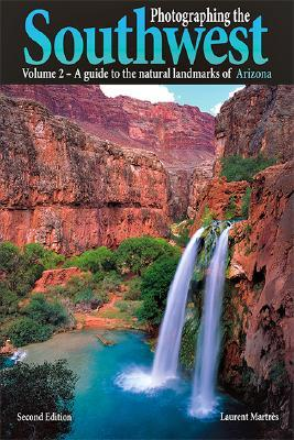 Download Photographing the Southwest: Volume 2Arizona (2nd Ed.) (Photographing the Southwest) by Laurent Martres ePub