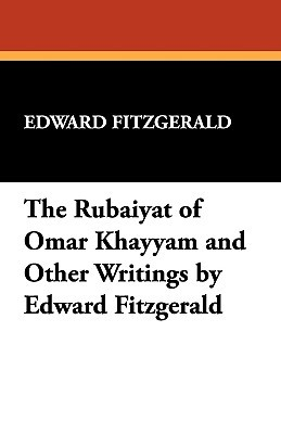 The Rubáiyát of Omar Khayyám and Other Writings by Edward Fitzgerald