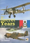 The Secret Years: Flight Testing at Boscombe Down 1939-1945 (Hikoki)