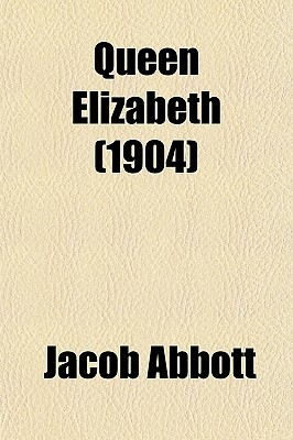 a review of jacob abbotts biography elizabeth i Bio jacob bacharach is the author of the novels the doorposts of your house and on your gates and the bend of the world his most recent book is a cool customer: joan didion's the year of.