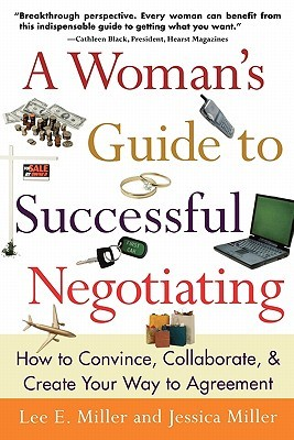 A Woman's Guide to Successful Negotiating by Lee E. Miller
