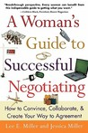 A Woman's Guide to Successful Negotiating: How to Convince, Collaborate, and Create Your Way to Agreement