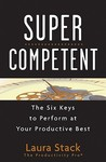 Super Competent: The Six Keys to Perform at Your Productive Best