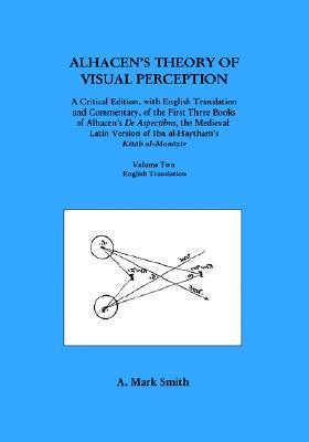 Alhacen's Theory of Visual Perception (First Three Books of A... by A. Mark Smith
