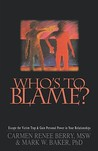 Who's to Blame?: Escape the Victim Trap and Gain Personal Power in Your Relationships