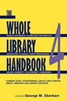 Whole Library Handbook 4: Current Data, Professional Advice, and Curiosa about Libraries and Library Services (Whole Library Handbook: Current Data, Professional Advice, & Curios) (Pt. 4)