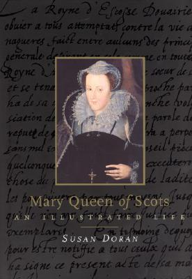 Mary Queen of Scots: An Illustrated Life