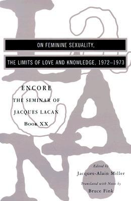 On Feminine Sexuality, the Limits of Love and Knowledge: The Seminar of Jacques Lacan, Book XX: Encore