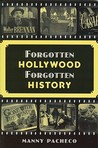 Forgotten Hollywood Forgotten History by Manny Pacheco