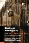 Business Intelligence: The Savvy Manager's Guide