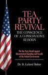 Tea Party Revival: The Conscience Of A Conservative Reborn: The Tea Party Revolt Against Unconstrained Spending And Growth Of The Federal Government