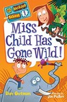 Miss Child Has Gone Wild! (My Weirder School #1)