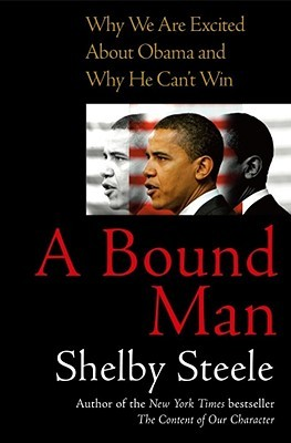 A Bound Man: Why We Are Excited About Obama and Why He Can't Win Shel