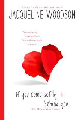 If You Come Softly and Behind You by Jacqueline Woodson
