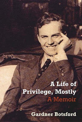 A Life of Privilege, Mostly by Gardner Botsford