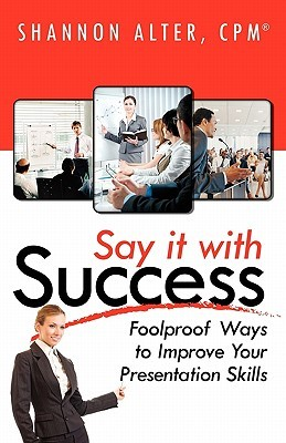 Say It with Success: Foolproof Ways to Improve Your Presentation