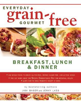 Free download Everyday Grain-Free Gourmet: Breakfast, Lunch and Dinner ePub by Jodi Bager, Jenny Lass