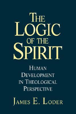 The Logic of the Spirit by James E. Loder