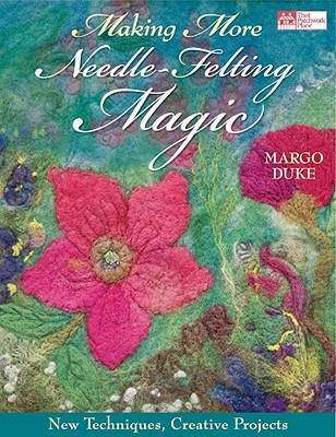 Making More Needle-Felting Magic by Margo Duke