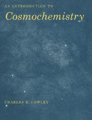An Introduction to Cosmochemistry by Charles R. Cowley