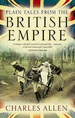 Plain Tales from the British Empire by Charles Allen