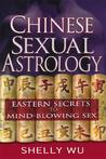 Chinese Sexual Astrology: Eastern Secrets to Mind Blowing Sex