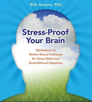 Stress Proof Your Brain: Meditations To Rewire Neural Pathways For Stress Relief And Unconditional Happiness