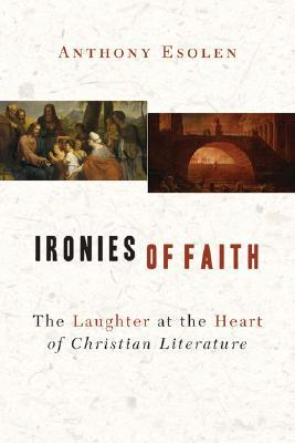 Ironies of Faith by Anthony Esolen