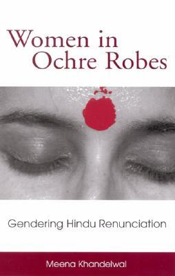 Women in Ochre Robes: Gendering Hindu Renunciation