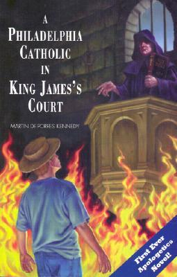 A Philadelphia Catholic in King James's Court by Martin Deporres Kennedy