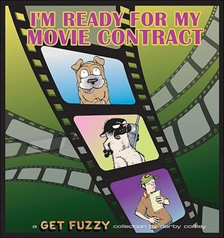 I'm Ready for My Movie Contract by Darby Conley