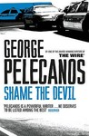 Shame the Devil by George Pelecanos
