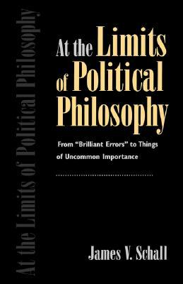 """At the Limits of Political Philosophy: From """"Brilliant Errors"""" to Things of Uncommon Importance"""