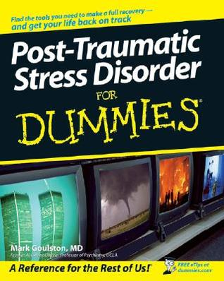 Post-Traumatic Stress Disorder For Dummies (For Dummies by Mark Goulston