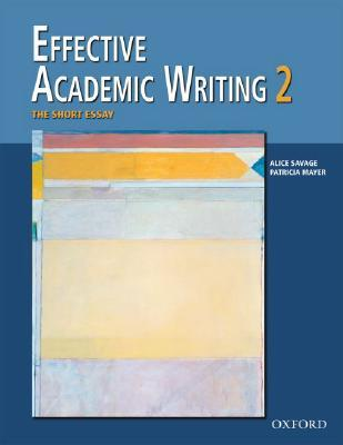 Effective Academic Writing by Alice Savage