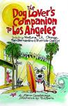 The Dog Lover's Companion to Los Angeles: Including Ventura, L.A., Orange, San Bernardino, and Riverside Counties