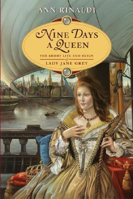 Nine Days a Queen: The Short Life and Reign of Lady Jane Grey