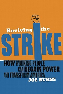 Reviving the Strike: How Working People Can Regain Power and Transform America