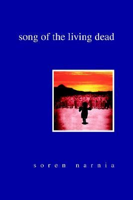 Song of the Living Dead by Soren Narnia