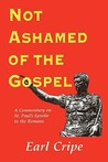 Not Ashamed of the Gospel: A Commentary on the Epistle of St. Paul to the Church at Rome