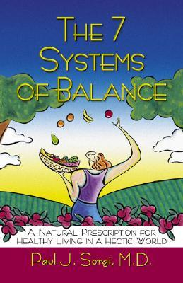 The 7 Systems of Balance: A Natural Prescription for Healthy Living in a Hectic World
