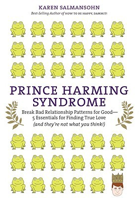 Prince Harming Syndrome: Break Bad Relationship Patterns for Good -- 5 Essentials for Finding True Love (and they're not what you think)
