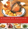 A Taste of England: The Essence of English Cooking, with 30 Classic Recipes Shown in 100 Evocative Photographs